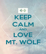 KEEP CALM AND LOVE MT. WOLF - Personalised Poster A4 size