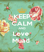 KEEP CALM AND Love  Muad  - Personalised Poster A4 size