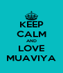 KEEP CALM AND LOVE MUAVIYA - Personalised Poster A4 size