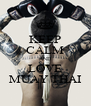 KEEP CALM AND LOVE MUAY THAI - Personalised Poster A4 size