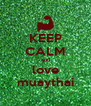 KEEP CALM and love muaythai - Personalised Poster A4 size