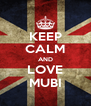 KEEP CALM AND LOVE MUBI - Personalised Poster A4 size