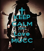 KEEP CALM AND Love MUCC - Personalised Poster A4 size