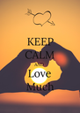 KEEP CALM AND Love Much - Personalised Poster A4 size