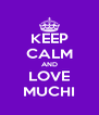 KEEP CALM AND LOVE MUCHI - Personalised Poster A4 size