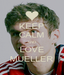 KEEP CALM AND LOVE MUELLER - Personalised Poster A4 size