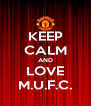 KEEP CALM AND LOVE M.U.F.C. - Personalised Poster A4 size
