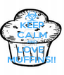 KEEP CALM AND LOVE  MUFFINS!! - Personalised Poster A4 size