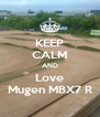 KEEP CALM AND Love Mugen MBX7 R - Personalised Poster A4 size