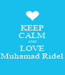 KEEP CALM AND LOVE Muhamad Ridel - Personalised Poster A4 size