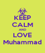KEEP CALM AND LOVE Muhammad - Personalised Poster A4 size