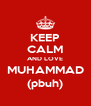 KEEP CALM AND LOVE MUHAMMAD (pbuh) - Personalised Poster A4 size