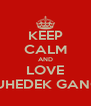 KEEP CALM AND LOVE MUHEDEK GANGS - Personalised Poster A4 size