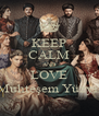KEEP CALM AND LOVE Muhteşem Yüzyıl - Personalised Poster A4 size
