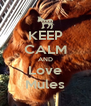 KEEP CALM AND Love Mules - Personalised Poster A4 size