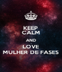 KEEP CALM AND LOVE MULHER DE FASES - Personalised Poster A4 size