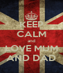 KEEP CALM and LOVE MUM AND DAD - Personalised Poster A4 size