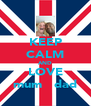 KEEP CALM AND LOVE mum   dad - Personalised Poster A4 size