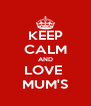 KEEP CALM AND LOVE  MUM'S - Personalised Poster A4 size