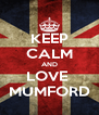 KEEP CALM AND LOVE  MUMFORD - Personalised Poster A4 size