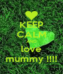 KEEP CALM AND love mummy !!!! - Personalised Poster A4 size