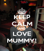 KEEP CALM AND LOVE MUMMY! - Personalised Poster A4 size
