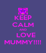 KEEP CALM AND    LOVE MUMMY!!!! - Personalised Poster A4 size