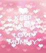 KEEP CALM AND LOVE MUMMY - Personalised Poster A4 size
