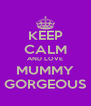 KEEP CALM AND LOVE MUMMY GORGEOUS - Personalised Poster A4 size