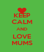 KEEP CALM AND LOVE MUMS - Personalised Poster A4 size