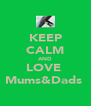 KEEP CALM AND LOVE  Mums&Dads  - Personalised Poster A4 size
