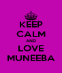 KEEP CALM AND LOVE MUNEEBA - Personalised Poster A4 size