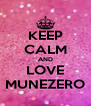 KEEP CALM AND LOVE MUNEZERO - Personalised Poster A4 size