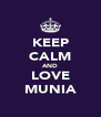 KEEP CALM AND LOVE MUNIA - Personalised Poster A4 size