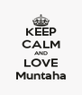 KEEP CALM AND LOVE Muntaha - Personalised Poster A4 size