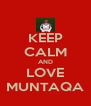 KEEP CALM AND LOVE MUNTAQA - Personalised Poster A4 size
