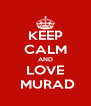 KEEP CALM AND LOVE  MURAD - Personalised Poster A4 size
