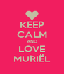 KEEP CALM AND LOVE MURIËL - Personalised Poster A4 size