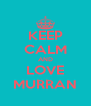 KEEP CALM AND LOVE MURRAN - Personalised Poster A4 size