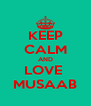 KEEP CALM AND LOVE  MUSAAB - Personalised Poster A4 size