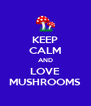 KEEP CALM AND LOVE MUSHROOMS - Personalised Poster A4 size