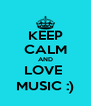 KEEP CALM AND LOVE  MUSIC :) - Personalised Poster A4 size