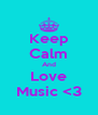 Keep Calm And Love Music <3 - Personalised Poster A4 size