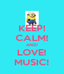 KEEP! CALM! AND! LOVE! MUSIC! - Personalised Poster A4 size
