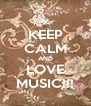 KEEP CALM AND LOVE MUSIC!!! - Personalised Poster A4 size