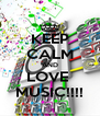 KEEP CALM AND LOVE  MUSIC!!!! - Personalised Poster A4 size