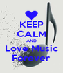 KEEP CALM AND Love Music Forever - Personalised Poster A4 size