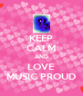 KEEP CALM AND LOVE MUSIC PROUD - Personalised Poster A4 size
