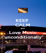 """KEEP  CALM and  Love Music """"unconditionally"""" - Personalised Poster A4 size"""
