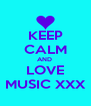 KEEP CALM AND  LOVE MUSIC XXX - Personalised Poster A4 size